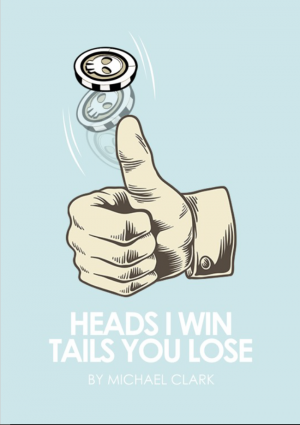 Michael Clark – Heads I win, Tails you lose (official PDF)