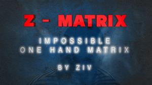Ziv – Z – Matrix (Impossible One Hand Matrix)