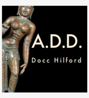 Docc Hilford – A.D.D.