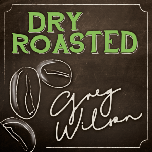 Gregory Wilson – Dry Roasted