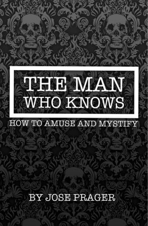 THE MAN WHO KNOWS HOW TO AMUSE AND MYSTIFY BY JOSE PRAGER
