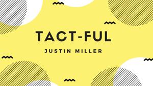 Justin Miller – Tact-Ful