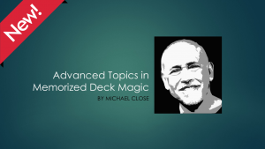 Michael Close – Advanced Topics in Memorized Deck Magic