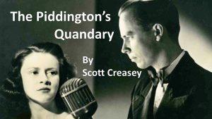 Scott Creasey – The Piddington's Quandary