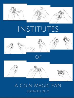 Jeremiah Zuo – Institutes of a Coin Magic Fan (official PDF)