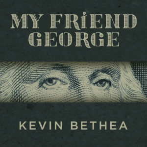 Kevin Bethea – My Friend George