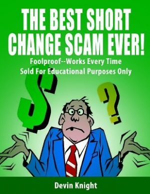 Devin Knight – The Best Short Change Scam Ever (official PDF)