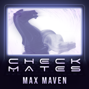 Max Maven – Checkmates
