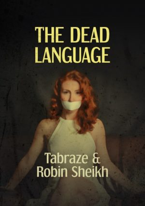 Tabraze & Robin Sheikh – The Dead Language (official PDF)