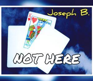 Joseph B. – Not Here Location