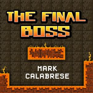 Mark Calabrese – The Final Boss
