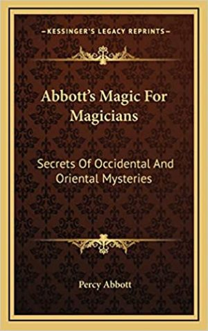 Percy Abbott – Abbott's Magic for Magicians: Secrets of Occidental and Oriental Mysteries