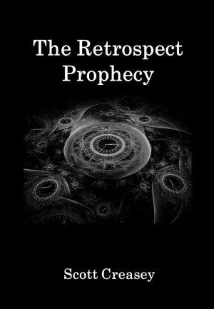 Scott Creasey – The Retrospect Prophecy (official PDF)