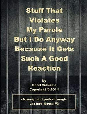 Geoff Williams – Stuff That Violates My Parole: (But I Do Anyway Because It Gets Such A Good Reaction)