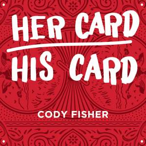 Cody Fisher – Her Card His Card (gimmick not included)