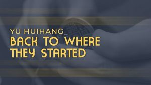 Yu Huihang – Back to Where They Started (1080p video)