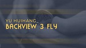 Yu Huihang – Backview 3 Fly (1080p video)