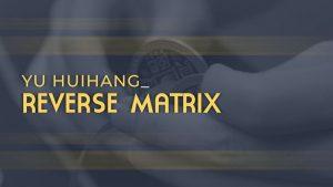 Yu Huihang – Reverse Matrix (1080p video)