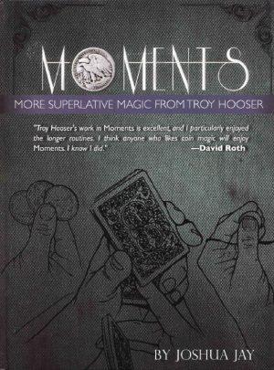 Joshua Jay – MOMENTS – More Superlative Magic from Troy Hooser